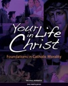 Your Life in Christ: Foundations of Catholic Morality