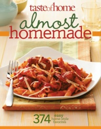 Taste of Home: Almost Homemade: 374 Easy Home-Style Favorites