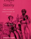 Empire for Slavery: The Peculiar Institution in Texas, 1821-1865