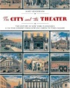 The City and the Theatre: The History of New York Playhouses: A 250 Year Journey from Bowling Green to Times Square